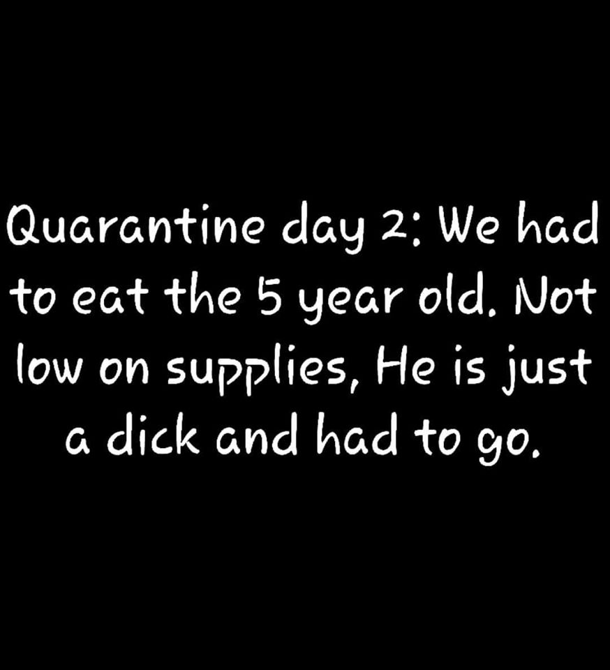 Quarantine Day 2: Eat Child
